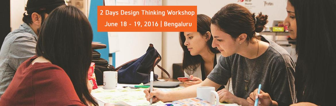 Book Online Tickets for 2 Days Design Thinking Workshop In Benga, Bengaluru.    Design Thinking as a tool and process has become popular in the world of business today. Organizations of all types from small & medium to large multinationals use Design Thinking to innovate and a fresh approach to Problem Solving. The e