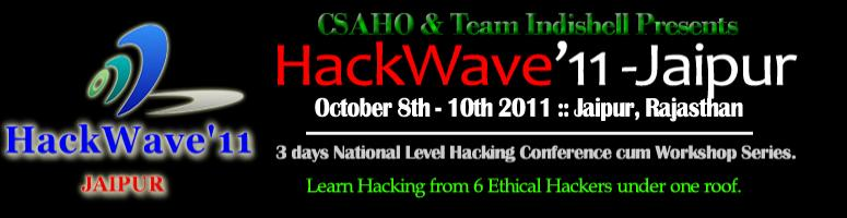 Book Online Tickets for HackWave\'11 Jaipur, Jaipur. HackWave\\'11 Jaipur is a National Level Hacking Conference cum workshop by CSAHO & Team Indishell.