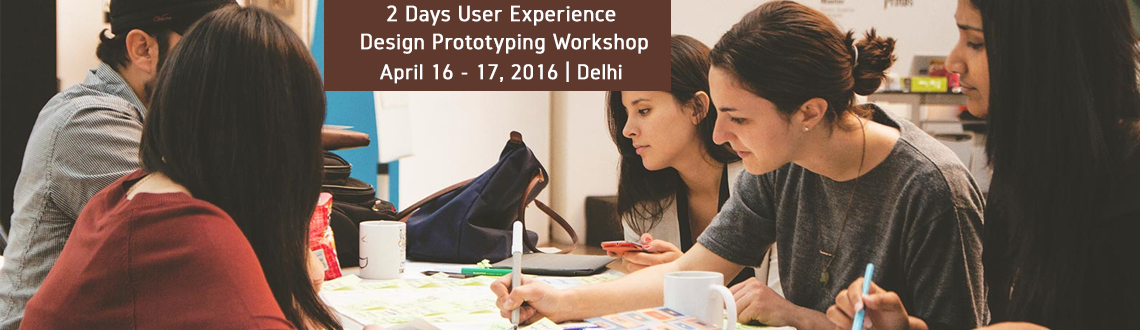 Book Online Tickets for 2 Days User Experience Design  Prototypi, NewDelhi. 