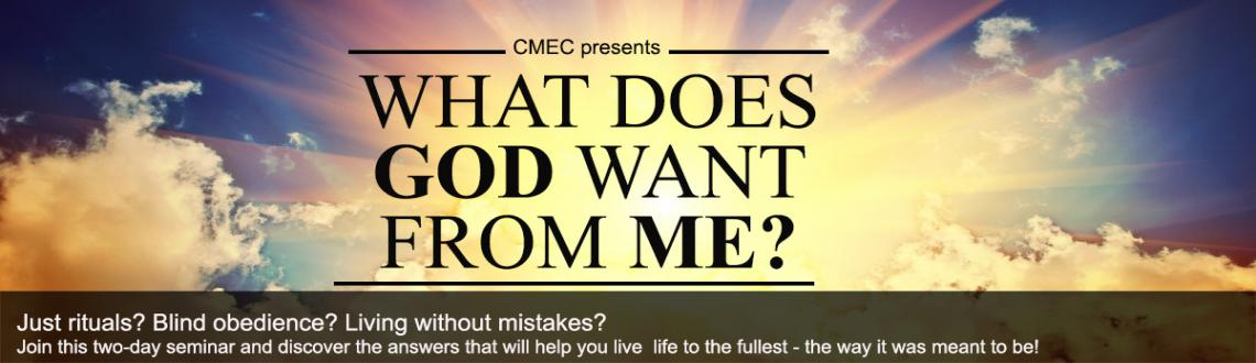 Book Online Tickets for What does God want from me, Hyderabad. What does God want from me? Just rituals? Blind obedience? Living without mistakes? Join this two-day seminar and discover the answers that will help you live life to the fullest - the way it was meant to be! Topics:  The essentials: God & y