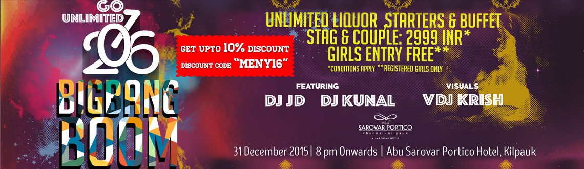 Book Online Tickets for Go Unlimited 2016 - Big Bang Boom NYE Pa, Chennai. Who\\'s invited? Couples, stags, single girls, families