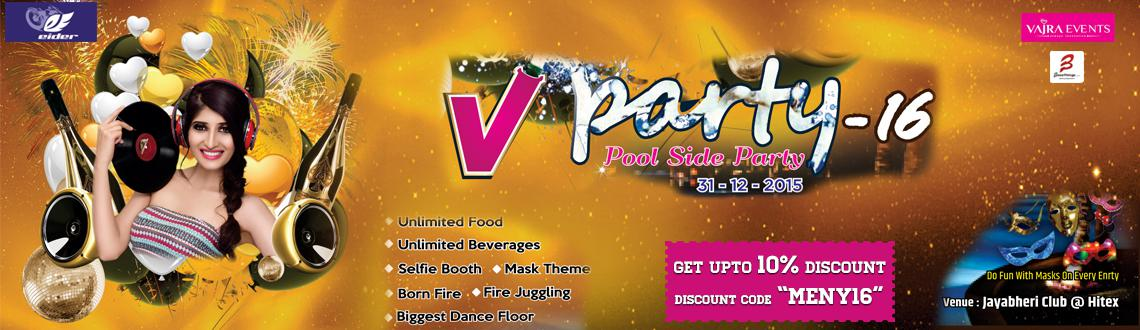 Book Online Tickets for VParty 16 Pool Side at Jayabheri Club, Hyderabad. Who's invited? Stag, Couple, Kids