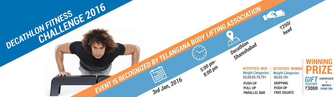 Book Online Tickets for Decathalon Fitness Challenge, Hyderabad.    Activities Men- ( Weight Category, 55,60,65,70,75+)  1.Push-up  2.Pull up  3.Parallel Bar  Activities Women- ( Weight Category, 60,65,70+)  1. Skipping  2.Push-up  3.Free Squats &nb
