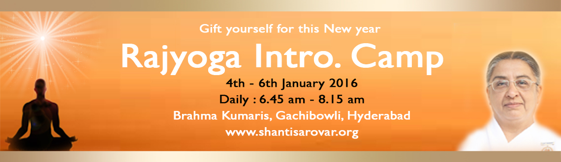 Book Online Tickets for Rajyoga Intro. Camp, Hyderabad. RAJYOGA - a perfect way to experience Peace & Happiness in daily life.  A special camp organised on the first sunday of the new year 2016. Blessings and Enlightenment by BK.Sheilu didi of Mt.Abu