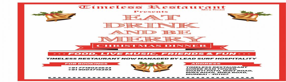 Book Online Tickets for Timeless Restaurant - Eat, Drink and be , Mumbai. Eat, Drink and be Merry We cordially invite you to the Christmas Dinner at Timeless Restaurant,Shree Ram Tower, Shanti Path, MTNL Road, Mira Road, Mumbai, Maharashtra 401107. For bookings call - 7718024643, 9004715293