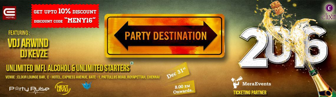 Book Online Tickets for Party Destination 2K16 , Chennai. PARTY DESTINATION\\'2K16 | A NEW YEAR EVE  •Featuring:VDJ Arwind (Live Visuals)Supported By DJ Kevze  •UNLIMITED: Drinks and Starters   Food and Liquor Menu: