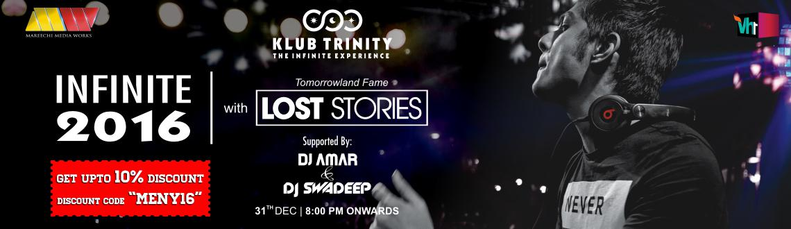 Book online tickets for Infinite 2016 - NYE Tickets. Let's experience the pulsating performance by LOST STORIES. Visit MeraEvents Now.