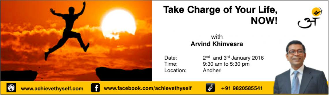 Book Online Tickets for Take Charge of Your Life, NOW, Mumbai.   Note: Lunch and Tea included Study Material will be provided