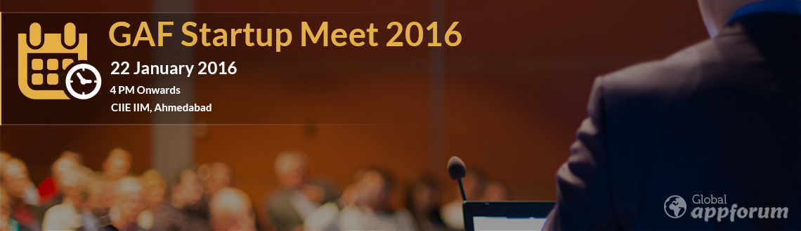 Book Online Tickets for GAF Startup Meet 2016, Ahmedabad. Global App Forum is conducting \\\