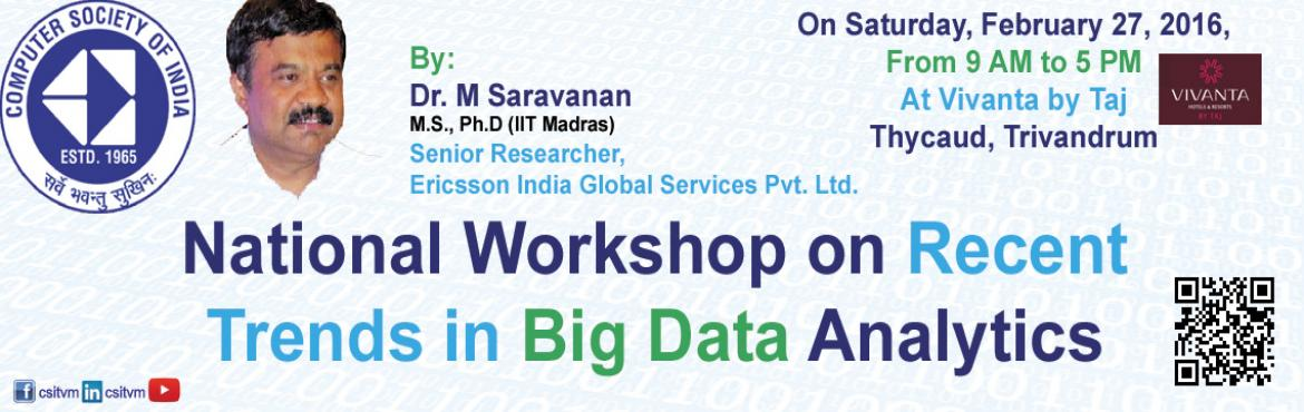 Book Online Tickets for National Workshop on Recent Trends in Bi, Thiruvanan.     Computer Society of India , Trivandrum Chapter     National Workshop on Recent Trends in Big Data Analytics Big Decisions From Big Data      Date: 27th February, 2016 (Saturday)  From 9.00 am to 5.00 pm Venue: Vivanta by Taj, CV Ra