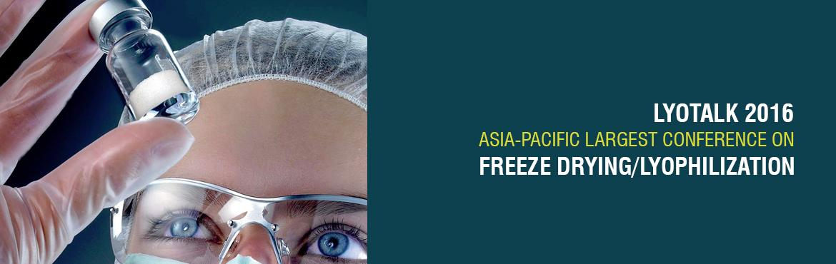 LYOTALK 2016 ASIA-PACIFIC LARGEST CONFERENCE ON FREEZE DRYING/LYOPHILIZATION MUMBAI, INDIA