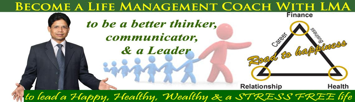 Book Online Tickets for Become a Life Management Coach with Life, Hyderabad.  Here\\\'s your opportunity to start a career, full-time or part-time, as a highly respected, highly sought after and highly rewarded.  Imagine waking up each morning totally happy and passionate about your life, because each day you a