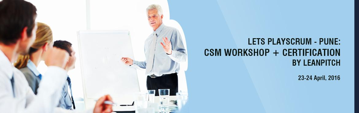 Book Online Tickets for Lets PlayScrum - Pune : CSM Workshop + C, Pune.    You want to PlayScrum; you have reached the right place to learn the rules!           5 Reasons why should you choose PlayScrum CSM Workshop?   1. We believe in Scrum and we PlayScrum The workshop itself will be