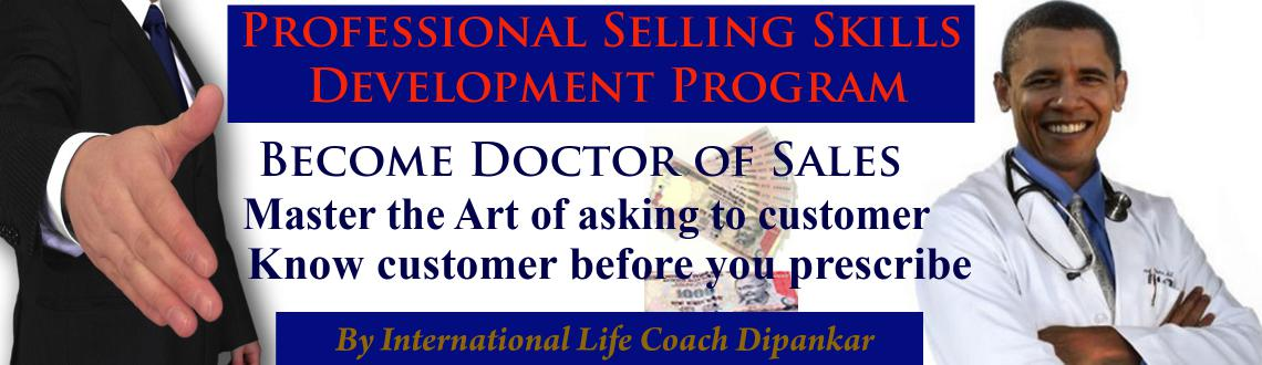 Book Online Tickets for Professional Selling Skills Development , Hyderabad. Become a Doctor of Sales:  If you go to a doctor, doctor will never prescribe any medicine or suggest for operation without asking question regarding your illness.  Master the art of asking question, listen attentively and know your c