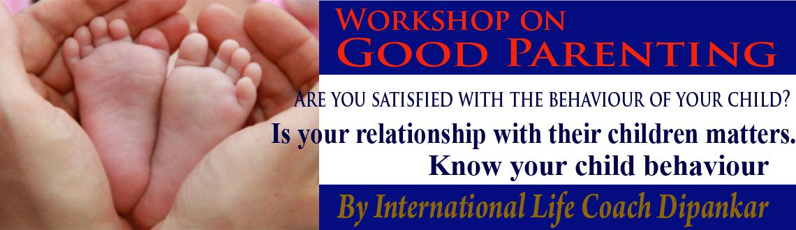 Book Online Tickets for Workshop on Good Parenting for a happy f, Hyderabad. This is the workshop for parents for whom the relationship with their children matters.