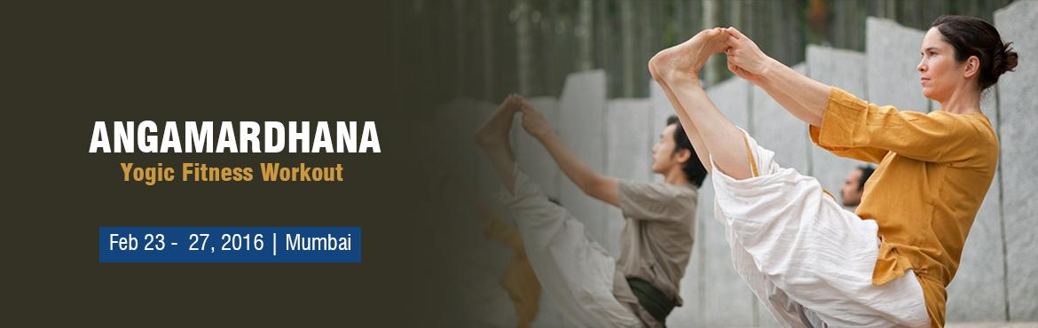 Book Online Tickets for Angamardana: Santa Cruz (E) | Mumbai | F, Mumbai.   Fit Body, Sharp Mind. The Ultimate Yogic Workout  Angamardhana is an ancient yogic process for absolute fitness. Angamardhana is unique when compared to other exercise regimes since it requires no equipment -- just a 6x6 foot space. It