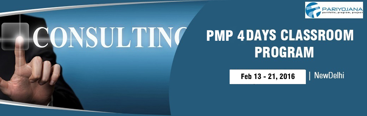 Book Online Tickets for PMP DELHI 2016 4 DAYS CLASSROOM PLUS ONL, NewDelhi.  P P Pariyojana (PMI Global REP 3249) is pleased to announce weekend PMP batch on Feb. 13th -14th and Feb.20th -21st, 2016 and Weekday batch on Feb.18th-21st , 2016 in Delhi, We have delivered these training / consulting solutions for mediu