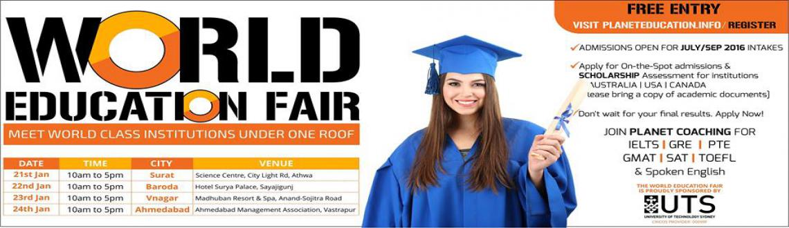 Book Online Tickets for WORLD EDUCATION FAIR, Ahmedabad. One of the most effective platform to meet world class institutions under one roof and to disseminate information on courses offered by the most re-known units.ADMISSIONS OPEN FOR JULY/SEP 2016 INTAKESYou can apply for On-the-Spot admission and SCHOL
