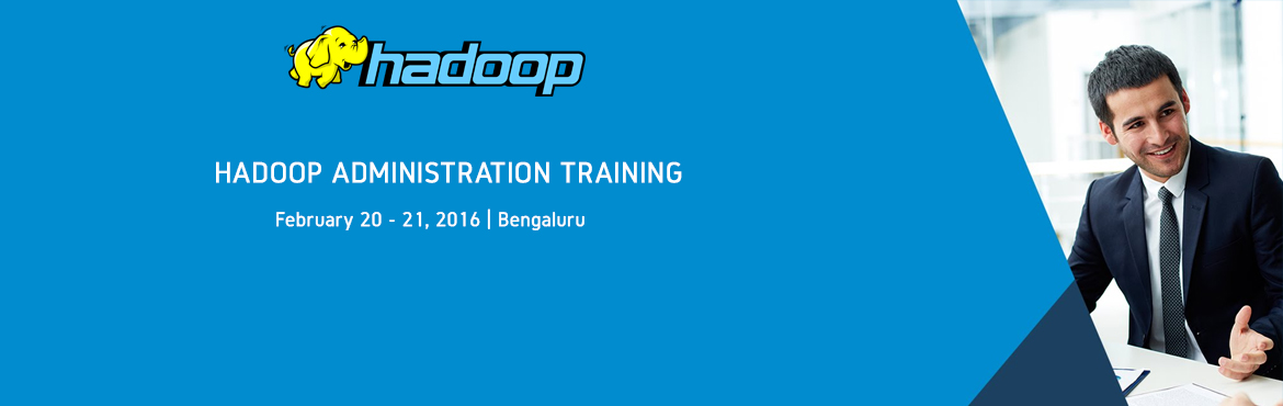 HADOOP ADMINISTRATION TRAINING @ Bangalore ( Classroom and Online)