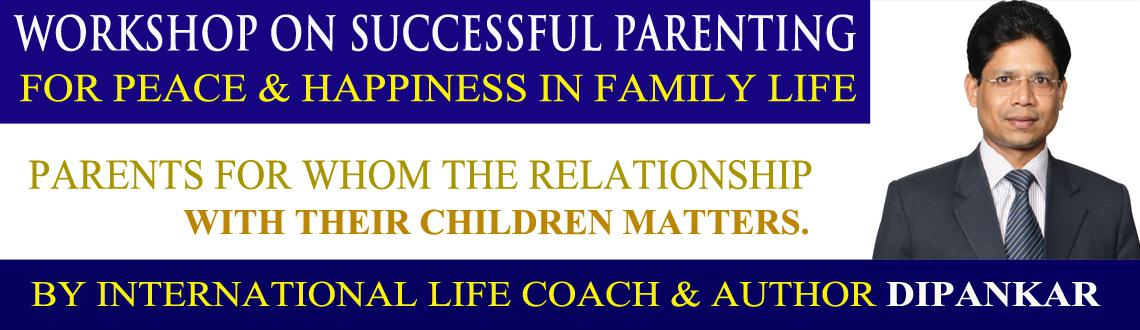 Book Online Tickets for Workshop on Successful Parenting for pea, Hyderabad. This is the workshop for parents for whom the relationship with their children matters.