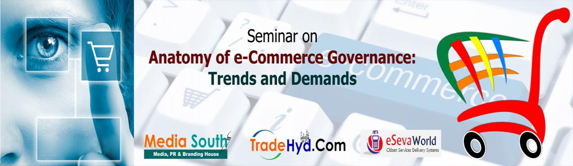 The TradeHyd.com  MediaSouth.in is organizing a Seminar on Anatomy of e-Commerce Governance: Trends  Demands on February 20, 2016 at Hyd