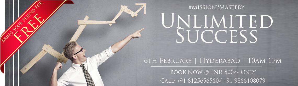 Book Online Tickets for Unlimited Success, Hyderabad. Unlimited Success is designed to fast track your success! The program is based on one simple yet powerful belief that \\\