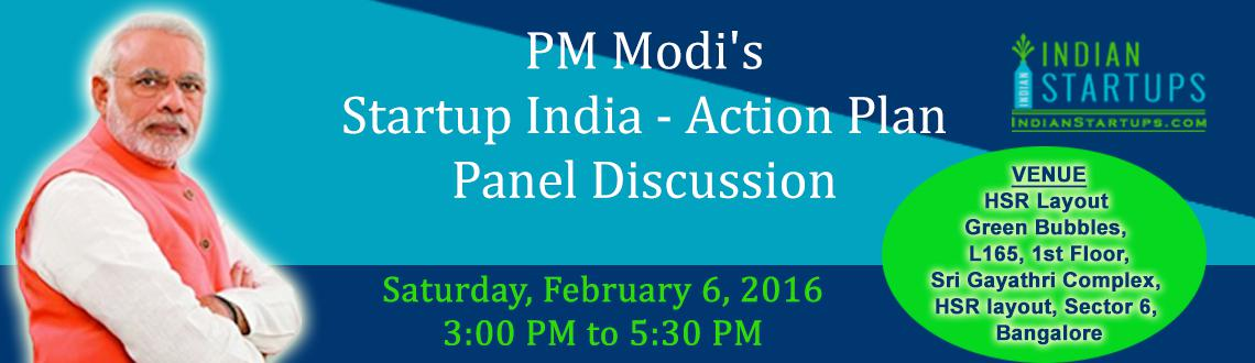 Book Online Tickets for PM Modis Startup India - Action Plan : P, Bengaluru. PM Modi\\\'s Startup India - Action Plan Panel Discussion There is no better time for Startups to start than now. We are happy to invite you to join us on the First Edition of APSSI (Action Plan Startups & Standups India). The ob