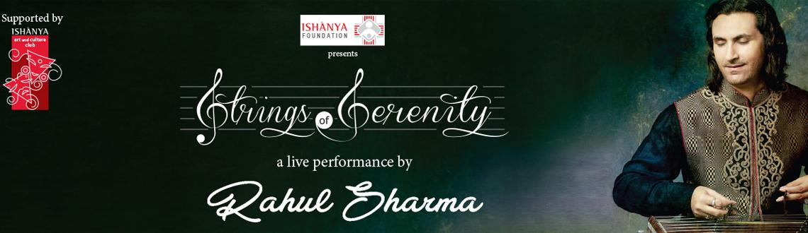 Book Online Tickets for Ishanya Foundation presents Strings of S, Pune. ISHANYA Foundation gears up to recreate the effervescent cultural ambience with a scintillating performance titled 'Strings of Serenity' by renowned classical musician and Santoor Maestro Rahul Sharma on Saturday, February 6, 2016 at ISHA
