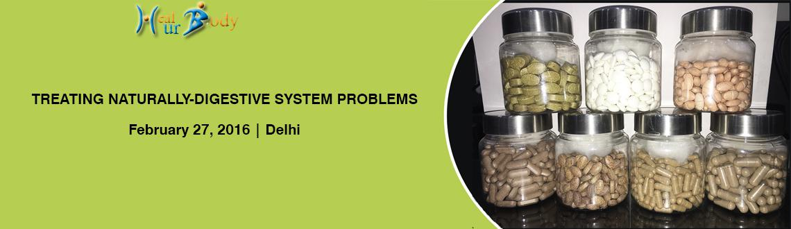 Book Online Tickets for TREATING NATURALLY-DIGESTIVE SYSTEM PROB, NewDelhi. Are you tired of visiting doctors, hospitals for your digestive system problems? We have a solution please visit www.healurbody.com to register your seats. All details of date & time are available on website. The venue is HEALURBODY, B-1/626, Jan