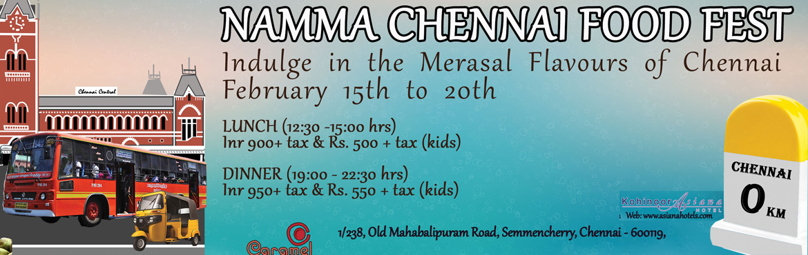 """Book Online Tickets for Namma Chennai Food Fest, Chennai. Indulge in the mersal flavours of Chennai Lunch ( INR 900++ per person & INR 500++ per kid """"6 to 12 yrs"""") Dinner ( INR 950++ per person & INR 550++ per kid """"6 to 12 yrs"""")"""
