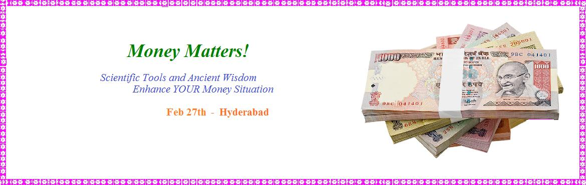 """Book Online Tickets for Money Matters, Secunderab.    """"Does Money matter to you?""""""""WTH Dude! Yes! What kind of question is that?"""" Money matters are primary on everyone's mind today - those who are making it, and those who are struggling with it. How many"""