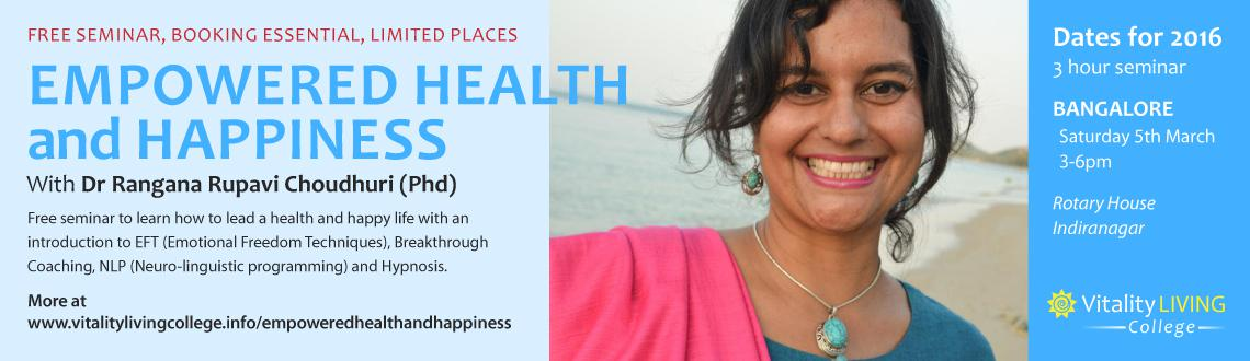 Free Seminar - Empowered Health and Happiness with Dr Rangana Rupavi Choudhuri (PhD) in Bangalore March 5th 2016