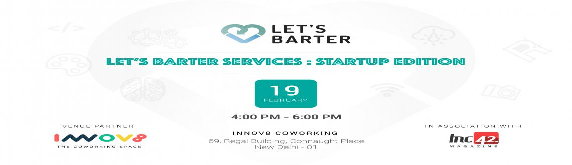 Book Online Tickets for Lets Barter Services :: Start up edition, NewDelhi. Let\\\'s Barter Services (Start up edition) is a by invite only event, exclusively for start ups that are interested in exchanging/ bartering their services for other services. The event, organized by Let\\\'s Barter India, will consist of curated st