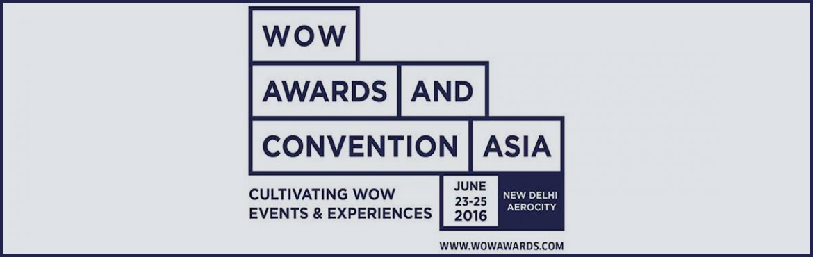 Book Online Tickets for WOW Awards And Convention Asia 2016, NewDelhi. WOW Awards & Convention Asia   Asia's largest business & recognition platform for the MICE, LIVE Marketing & Entertainment industry! Since 2009, WOW Awards have been the epitome of cultivating wow experiences.   Already on