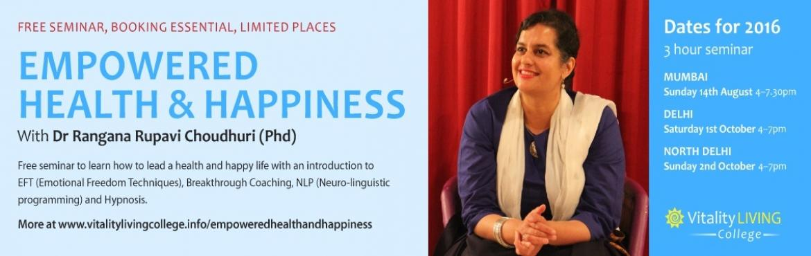 Book Online Tickets for Free Seminar - Empowered Health and Happ, NewDelhi. How would it be if you could create your own happiness and health? Imagine the life you could have if you could empower yourself to lead a life filled with joy and vitality! During the free seminar, International speaker, author and trainer, Dr Ranga