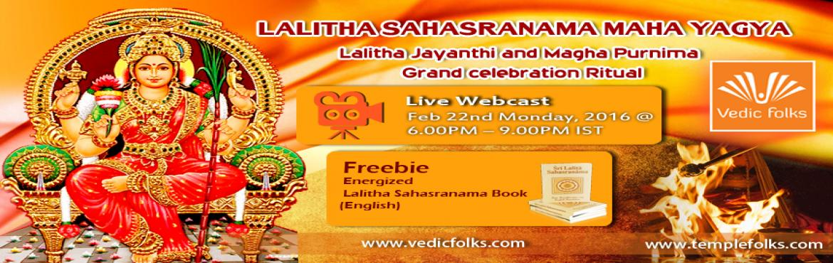 Book Online Tickets for Lalitha Jayanthi and Magha Purnima day G, Chennai. Lalitha Jayanthi and Magha Purnima day Grand Ritual - Lalitha Sahasranama Maha Yagya  Live Webcast on Feb 22nd @ 6.00PM – 9.00PM IST  Vedicfolks Performing Lalitha Sahasranama Maha Yagya on the grand celebration of Lalitha Jayanthi and Magha Pu