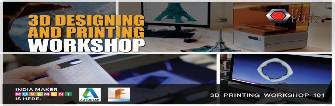 3D Designing and Printing Workshop