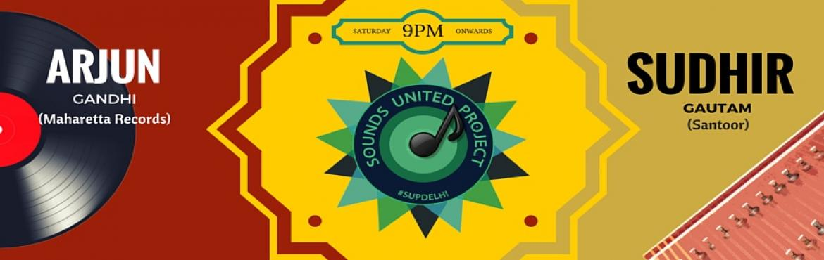 SOUNDS UNITED PROJECT- ARJUN GANDHI (MAHARETTTA RECORDS) WITH SUDHIR GAUTAM (SANTOOR)