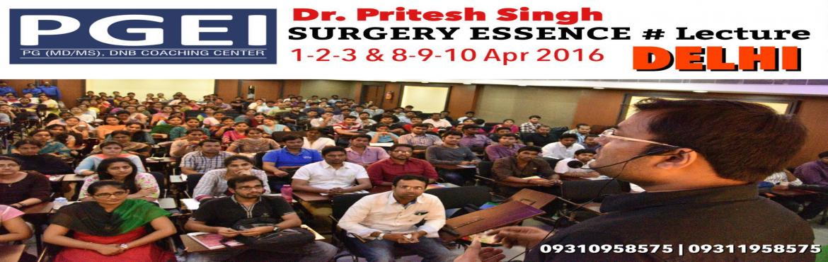 Book Online Tickets for SURGERY ESSENCE Lecture (6 Days) by Dr. , NewDelhi. PGEI presents, Surgery Essence - 6 Days Lecture by Dr. Pritesh SinghGolden Opportunity for 3rdYear, Final Year Students / Interns & Post Interns preparing for May AIIMS & AIPG/DNBComprehensive Teaching Program covering whole syllabus of