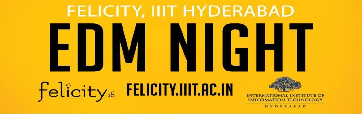 Book Online Tickets for EDM Night | Felicity,16, Hyderabad. Felicity '16 is where magic happens. And we have saved the best act for the last, our pièce de résistance, EDM night. One red-letter event, two prodigious and sensational acts, and an exuberant crowd of thousands. 21st February wo
