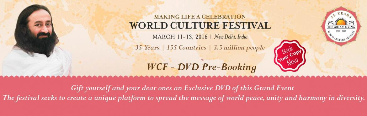 Book Online Tickets for BUY OR GIFT : WCF DVD VOUCHER : Rs.500/-, NewDelhi. The World Culture Festival The World Culture Festival 2016 is a celebration of The Art of Living\'s 35 years of service, humanity, spirituality and human values.  It will take place on March 11-13, 2016 in New Delhi, India. The festival will celebrat