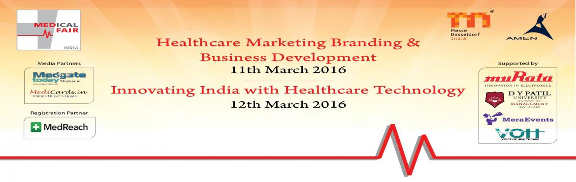 AMEN presents  Conferences on HEALTHCARE BRANDING and MARKETING plus HEALTHCARE IT at Medical Fair India 2016, Mumbai