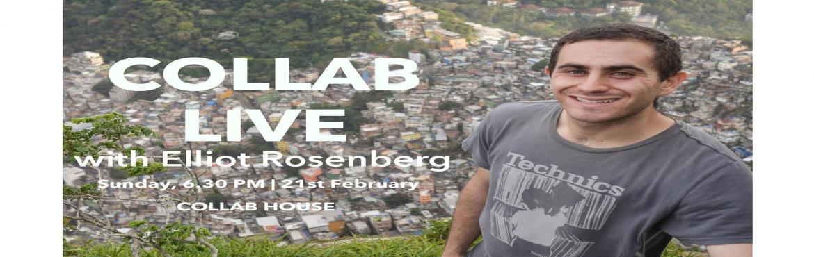 Book Online Tickets for Collab Live with Elliot Rosenberg on his, Hyderabad. Elliot previously founded 'Favela Experience', a business offering homestays for travellers in Brazil\'s poor favela communities. The company generated $100K USD in revenue in 2014, crowdfunded $31K USD, and earned press in The New York T