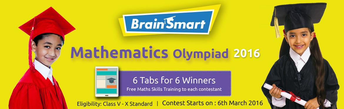 Book Online Tickets for MATHEMATICS OLYMPIAD 2016, Barrackpor. Brain Smart Academy, Barrackpore is organizing Mathematics Olympiad 2016 to motivate and train students in Mathematical Skills. We will provide workshop to Enhance Mathematical Skills for each participant. Eligibility: Class 5 to Class 10 stand