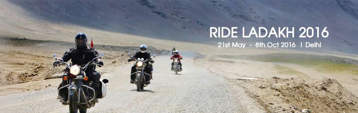 Book Online Tickets for RIDE LADAKH 2016, NewDelhi. WINDING ROADS IN THE HIMALAYAS UNWIND THE MIND, BODY & SOULS!RIDE LADAKH 2016 @ INR 28,500/- on DOUBLE SHARING BASIS | Delhi - Leh - DelhiAll Stay in A-Grade Hotels on DOUBLE SHARING BASIS, food, guide, emergency Back-up SUV, team of mechani