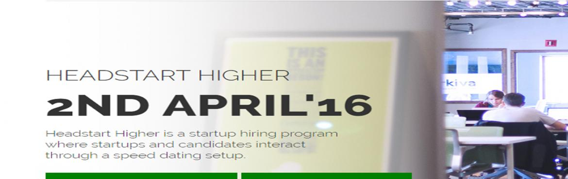 Book Online Tickets for Headstart Higher Bangalore, Bengaluru.                                          If you wish to apply as a startup or candidate, please visit and register yourselves here - http://headstart.in/initiative/higher If you don\'t know about Headstart Higher, here is a quick brief.&n