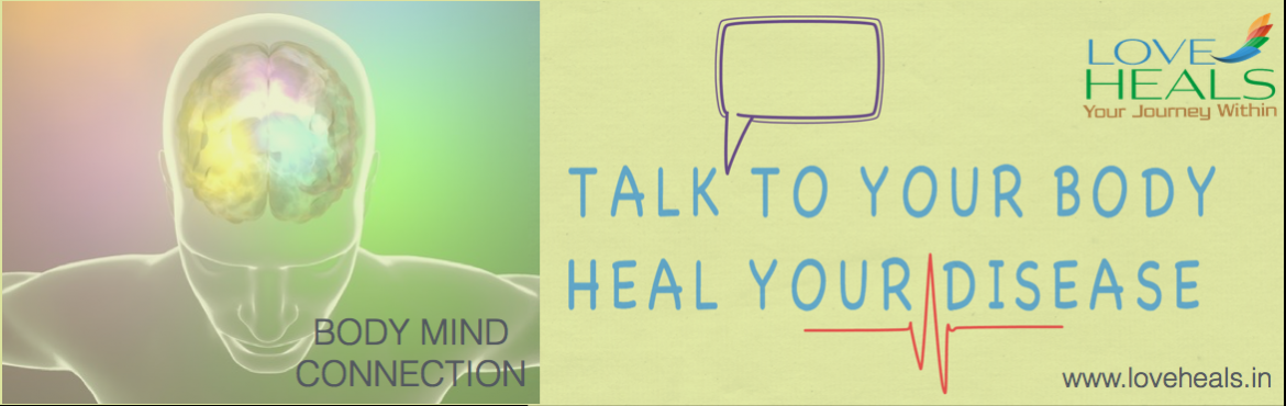 Talk to your body, Heal Your disease
