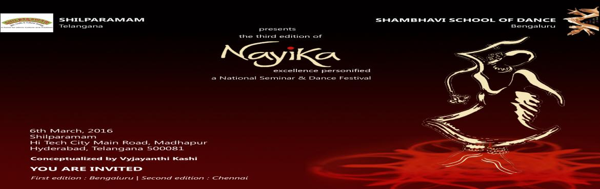 "Book Online Tickets for Nayika  a National Seminar and Dance Fes, Hyderabad. Shambhavi School of Dance in collaboration with Shilparamam, is organizing the third edition of ""Nayika"" – a National Seminar & Dance Festival on 6th March 2016 at Shilparamam,Hi Tech City Main Road, Madhapur, Hyderabad, Telanga"