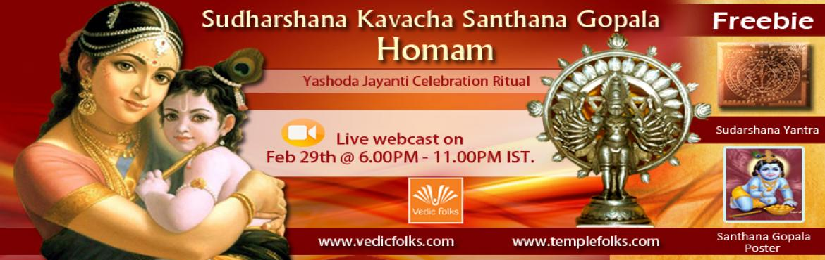 Book Online Tickets for Sudharshana Kavacha Santhana Gopala Homa, Chennai. Sudharshana Kavacha Santhana Gopala Homam – Ultimate Family Ritual:  Live Webcast on Feb 29th Monday 2016 @ 6.00PM – 11.00 PM IST (5 Hour Ritual)  Vedicfolks invites you to participate in Sudharshana Kavacha Santhana Gopala Homam on the s