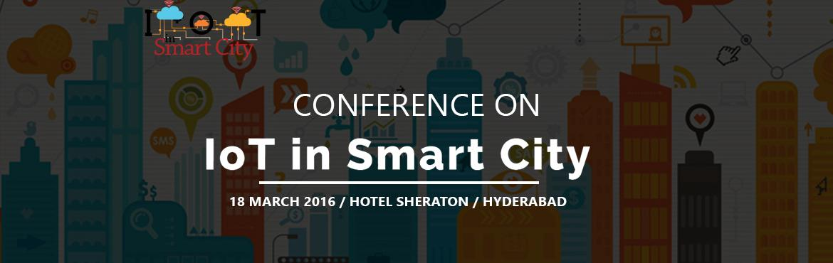 "Book Online Tickets for  IoT in Smart City , Hyderabad. ""Internet of Things in Smart Cities"" will see the national and international experts and IoT solutions providers in this sector to discuss the opportunities and challenges in creating smart and responsible cities and citizens. The confere"